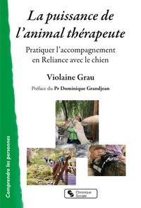 Violaine Grau - La puissance de l'animal thérapeute - Pratiquer l'accompagnement en Reliance avec le chien.