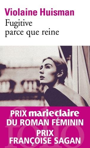 Fugitive parce que reine - Violaine Huisman - Format ePub - 9782072832581 - 7,49 €