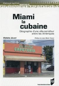 Violaine Jolivet - Miami la cubaine - Géographie d'une ville-carrefour entre les Amériques.