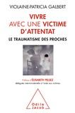 Violaine-Patricia Galbert - Vivre avec une victime d'attentat - Le traumatisme des proches.