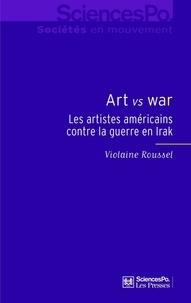 Violaine Roussel - Art vs War : Les artistes américains contre la guerre en Irak.