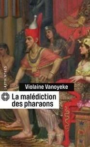 Violaine Vanoyeke - La malédiction des pharaons.