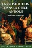 Violaine Vanoyeke - La prostitution dans la Grèce antique.