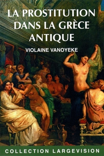 La prostitution dans la Grèce antique Edition en gros caractères
