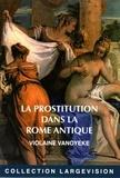 Violaine Vanoyeke - La prostitution dans la Rome antique.