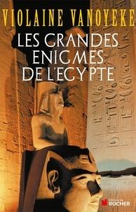 Violaine Vanoyeke - Les grandes énigmes de l'Egypte.