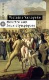 Violaine Vanoyeke - Meurtre aux Jeux Olympiques - Les enquêtes d'Alexandros l'Egyptien.