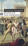 Violaine Vanoyeke - Meurtre aux Jeux Olympiques.