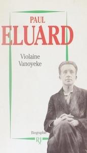 Violaine Vanoyeke - Paul Éluard - Le poète de la liberté. Biographie.