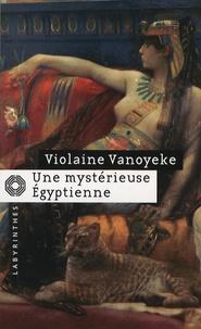 Violaine Vanoyeke - Une mystérieuse égyptienne - Les enquêtes d'Alexandros l'Egyptien.