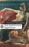 Violaine Vanoyeke - Une mystérieuse Égyptienne.