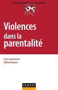 Albert Ciccone - Violences dans la parentalité - Familiale, professionnelle, institutionnelle, sociale.
