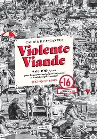 Violente Viande - Cahier de vacances Violente Viande - + de 100 jeux pour les pauvres et les riches qui s'ennuient.