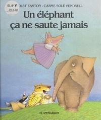 Violet Easton et Carme Solé Vendrell - Un éléphant ça ne saute jamais.