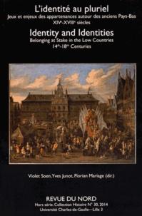 Violet Soen et Yves Junot - L'identité au pluriel - Jeux et enjeux des appartenances autour des anciens Pays-Bas (XIVe-XVIIIe siècles).