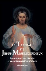 Violetta Waver - Le tableau de Jésus Miséricordieux - Son origine, son histoire et son interprétation biblique.