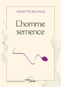 Violette Ailhaud - L'homme semence.