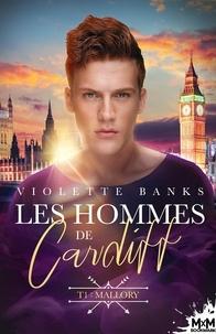 Violette Banks - Les hommes de Cardiff Tome 1 : Mallory.