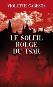 Violette Cabesos - Le soleil rouge du Tsar.