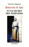 Violette d' Orléans - Jehanne d'Arc et le secret des Templiers.