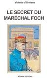 Violette d' Orléans - Le secret du maréchal Foch.