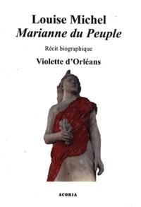 Violette d' Orléans - Louise Michel - Marianne du peuple.
