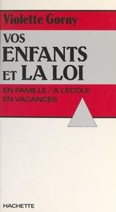 Violette Gorny et Marie-Pierre Naudin - Vos enfants et la loi - À l'école, en famille, en vacances.