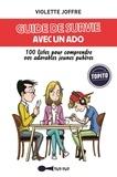 Violette Joffre - Guide de survie avec un ado - 100 listes pour comprendre vos adorables jeunes pubères.