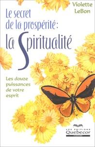 Violette LeBon - Le secret de la prospérité : la spiritualité - Les douze puissances de votre esprit.