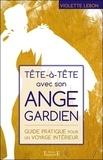 Violette LeBon - Tête à tête avec son ange gardien - Guide pratique pour un voyage intérieur.
