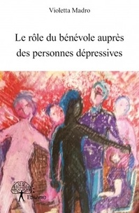 Le rôle du bénévole auprès des personnes dépressives - Violette Madro |