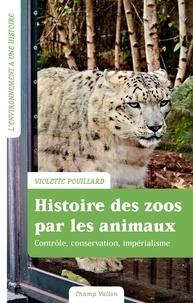 Violette Pouillard - Histoire des zoos par les animaux - Impérialisme, contrôle, conservation.