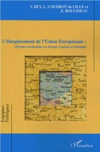 Violette Rey et Lydia Coudroy de Lille - L'élargissement de l'Union européenne : réformes territoriales en Europe centrale et orientale.