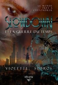 Violette Subros - Slowdown - 1 - La guerre du temps - La guerre du temps.
