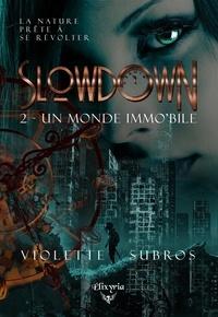 Violette Subros - Slowdown - 2 - Un monde immo'bile - Un monde immo'bile.