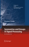 Virendra P. Sinha - Symmetries and Groups in Signal Processing - An Introduction.
