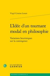 Virgil Cristian Lenoir - L'Idée d'un tournant modal en philosophie - Variations heuristiques sur la contingence.
