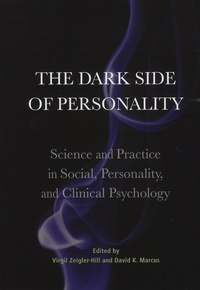 Virgil Zeigler-Hill et David-K Marcus - The Dark Side of Personality - Science and Practice in Social, Personality, and Clinical Psychology.