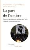 Virgile Cirefice et Grégoire Le Quang - La part de l'ombre - Histoire de la clandestinité politique au XXe siècle.