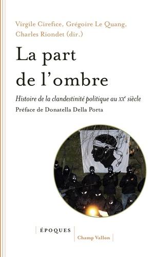 La part de l'ombre. Histoire de la clandestinité politique au XXe siècle