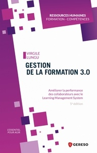 Virgile Lungu - Gestion de la formation 3.0 - Améliorer la performance des collaborateurs avec le Learning Management System.