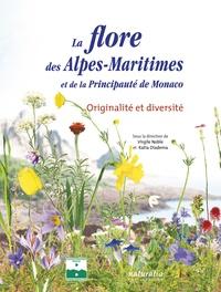 Virgile Noble et Katia Diadema - La flore des Alpes-Maritimes et de la principauté de Monaco - Originalité et diversité.