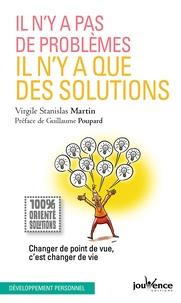 Virgile Stanislas Martin - Il n'y a pas de problèmes, il n'y a que des solutions - Changer de point de vue, c'est changer de vie.