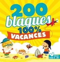 Virgile Turier et Pascal Naud - 200 blagues pour rire - 100% Vacances.