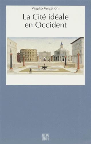 Virgilio Vercelloni - La cité idéale en Occident.