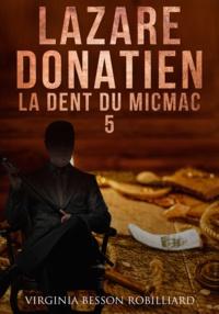 Virginia Besson Robilliard - Lazare Donatien 5 - La Dent du Micmac.