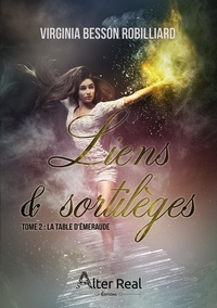 Virginia Besson Robilliard - Liens et sortilèges Tome 2 : La table d'émeraude.