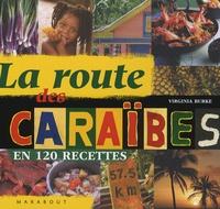 Virginia Burke - La route des Caraïbes en 120 recettes.