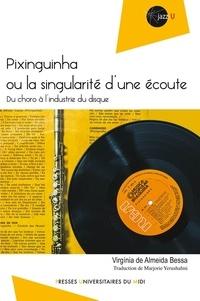 Virginia de Almeida Bessa - Pixinguinha ou la singularité d'une écoute - Du choro a l'industrie du disque.