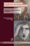 Virginia Garcia-Acosta et Alain Musset - Les catastrophes et l'interdisciplinarité - Dialogues, regards croisés, pratiques.